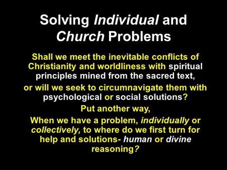 Solving Individual and Church Problems Shall we meet the inevitable conflicts of Christianity and worldliness with spiritual principles mined from the.