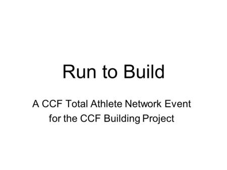 Run to Build A CCF Total Athlete Network Event for the CCF Building Project.
