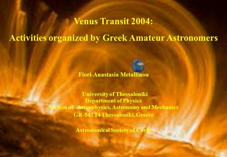Venus Transit 2004: Activities organized by Greek Amateur Astronomers Fiori-Anastasia Metallinou University of Thessaloniki Department of Physics Section.