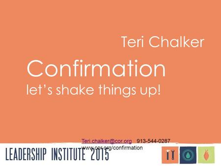 Teri Chalker Confirmation let's shake things up! 913-544-0287