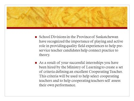 School Divisions in the Province of Saskatchewan have recognized the importance of playing and active role in providing quality field experiences to help.