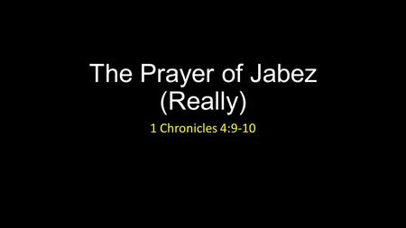 The Prayer of Jabez (Really) 1 Chronicles 4:9-10.