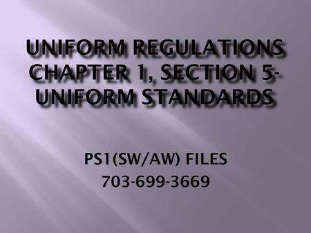 UNIFORM REGULATIONS CHAPTER 1, SECTION 5- UNIFORM STANDARDS PS1(SW/AW) FILES 703-699-3669.