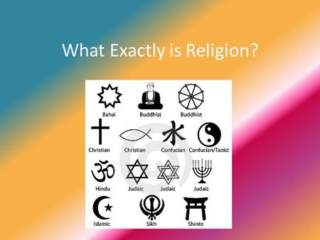 question what is religion there are Is there one true religion among these religions there is a brand to confusion over the very basic questions about his nature, his religion and the.