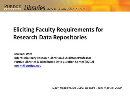 Michael Witt Interdisciplinary Research Librarian & Assistant Professor Purdue Libraries & Distributed Data Curation Center (D2C2) Eliciting.