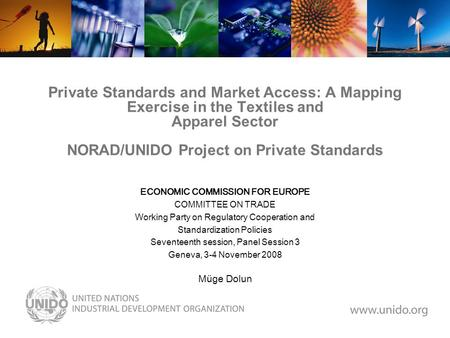 Private Standards and Market Access: A Mapping Exercise in the Textiles and Apparel Sector NORAD/UNIDO Project on Private Standards ECONOMIC COMMISSION.