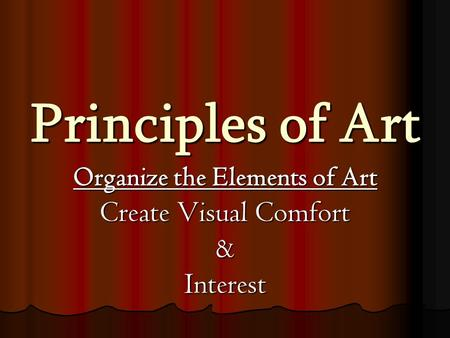 Principles of Art Organize the Elements of Art Create Visual Comfort & Interest.