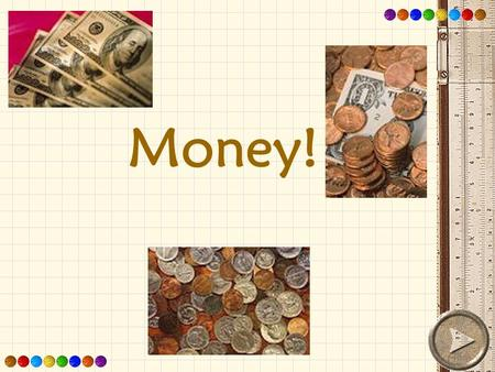 Money! Money is part of our daily lives. You see it all of the time but do you really know how to use it? After this lesson you will be familiar with.
