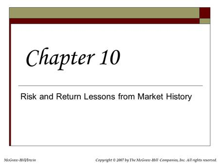 McGraw-Hill/IrwinCopyright © 2007 by The McGraw-Hill Companies, Inc. All rights reserved. Risk and Return Lessons from Market History Chapter 10.