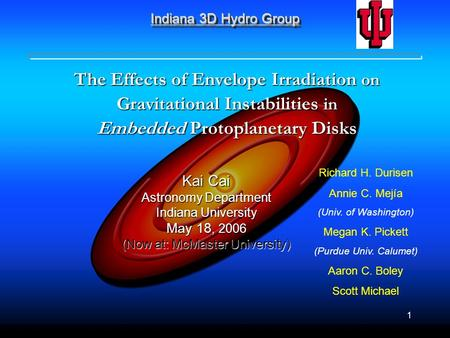 1 Indiana 3D Hydro Group The Effects of Envelope Irradiation on Gravitational Instabilities in Embedded Protoplanetary Disks Kai Cai Astronomy Department.