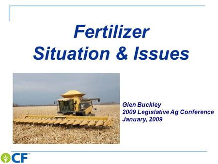 Fertilizer Situation & Issues Glen Buckley 2009 Legislative Ag Conference January, 2009.