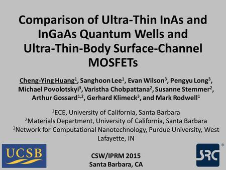Comparison of Ultra-Thin InAs and InGaAs Quantum Wells and Ultra-Thin-Body Surface-Channel MOSFETs Cheng-Ying Huang 1, Sanghoon Lee 1, Evan Wilson 3, Pengyu.