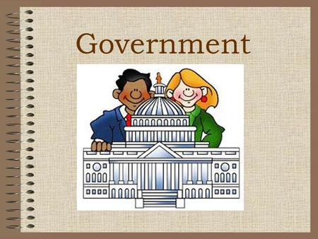 Government. Think and Discuss Questions: Why do we need rules and laws? What is the purpose of government?