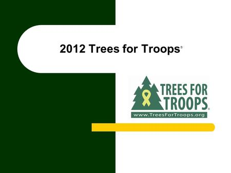 2012 Trees for Troops ®. © 2011 Drake & Company Tree Stats 20102011 Program to Date Totals Trees Delivered17,224 19,229 103,186 Trees Shipped Overseas399.