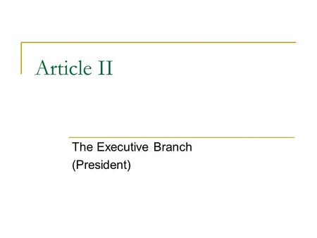 Article II The Executive Branch (President). President Facts The powers of the President are split into 5 categories: 1. Commander in Chief 2. Chief Executive.