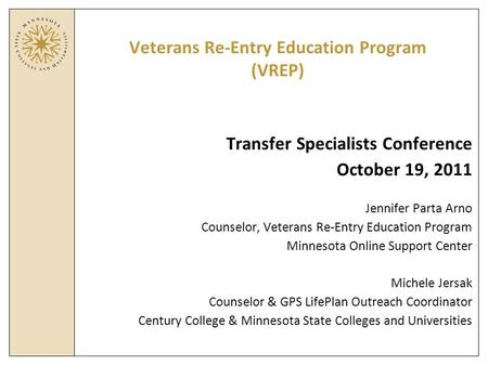 Veterans Re-Entry Education Program (VREP) Transfer Specialists Conference October 19, 2011 Jennifer Parta Arno Counselor, Veterans Re-Entry Education.
