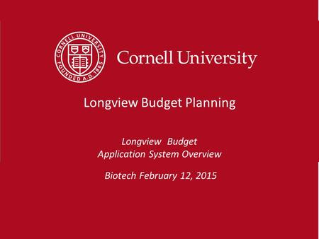 Biotech February 12, 2015 Longview Budget Planning Longview Budget Application System Overview.