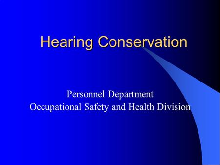 Hearing Conservation Personnel Department Occupational Safety and Health Division.