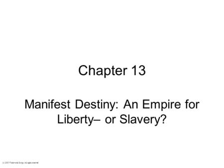 Chapter 13 Manifest Destiny: An Empire for Liberty– or Slavery? (c) 2003 Wadsworth Group All rights reserved.