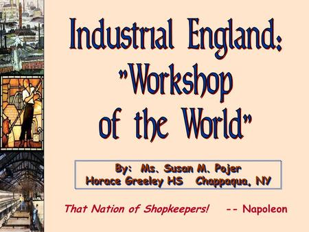 By: Ms. Susan M. Pojer Horace Greeley HS Chappaqua, NY That Nation of Shopkeepers! -- Napoleon.