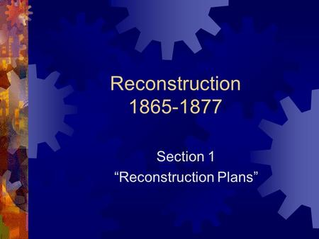 "Reconstruction 1865-1877 Section 1 ""Reconstruction Plans"""