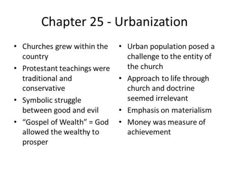 Chapter 25 - Urbanization Churches grew within the country Protestant teachings were traditional and conservative Symbolic struggle between good and evil.