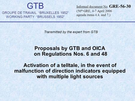 "GTB GROUPE DE TRAVAIL ""BRUXELLES 1952"" WORKING PARTY ""BRUSSELS 1952"" Proposals by GTB and OICA on Regulations Nos. 6 and 48 Activation of a telltale, in."