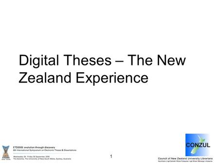 1 Digital Theses – The New Zealand Experience. 2 Presented by: Gail Pattie - University Librarian, University of Canterbury, Christchurch, New Zealand.