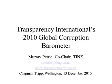 Transparency International's 2010 Global Corruption Barometer Murray Petrie, Co-Chair, TINZ  Chapman Tripp,