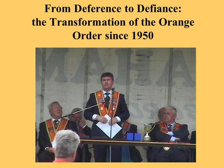 From Deference to Defiance: the Transformation of the Orange Order since 1950.