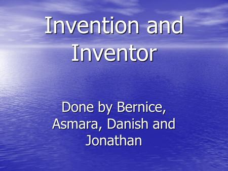 Invention and Inventor Done by Bernice, Asmara, Danish and Jonathan.