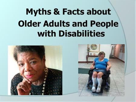 Myths & Facts about Older Adults and People with Disabilities.