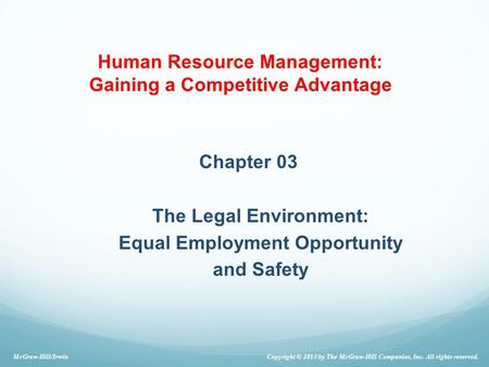 Human Resource Management: Gaining a Competitive Advantage Chapter 03 The Legal Environment: Equal Employment Opportunity and Safety McGraw-Hill/Irwin.