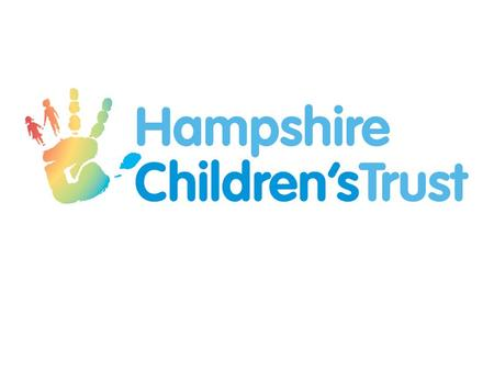 Children's Trust - 'then' Hampshire Children's Trust developed to meet the requirements of the Children Act 2004 (the 'duty to co-operate') Children's.