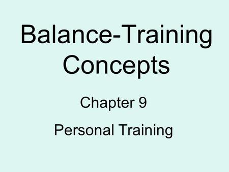 Balance-Training Concepts Chapter 9 Personal Training.