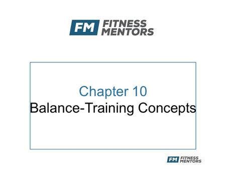 Chapter 10 Balance-Training Concepts. Objectives After this presentation, the participant will be able to: –Define balance and describe its role in performance.