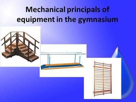 Mechanical principals of equipment in the gymnasium.