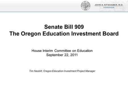 Senate Bill 909 The Oregon Education Investment Board Dollars (Trillions) House Interim Committee on Education September 22, 2011 Tim Nesbitt, Oregon Education.