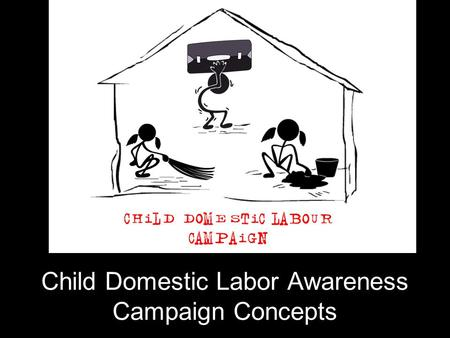 Child Domestic Labor Awareness Campaign Concepts.