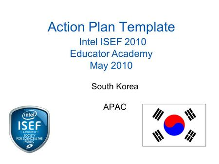 Action Plan Template Intel ISEF 2010 Educator Academy May 2010 South Korea APAC.