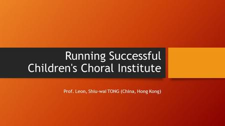 Running Successful Children's Choral Institute Prof. Leon, Shiu-wai TONG (China, Hong Kong)