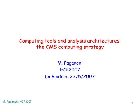 1 M. Paganoni, HCP2007 Computing tools and analysis architectures: the CMS computing strategy M. Paganoni HCP2007 La Biodola, 23/5/2007.