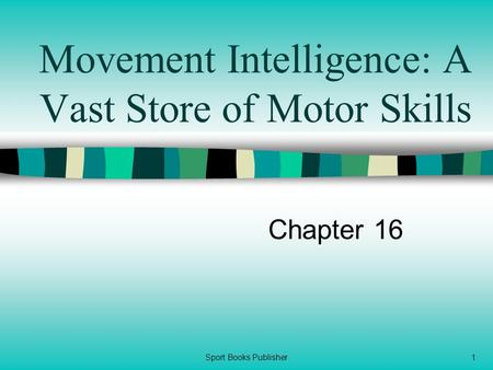 Sport Books Publisher1 Movement Intelligence: A Vast Store of Motor Skills Chapter 16.
