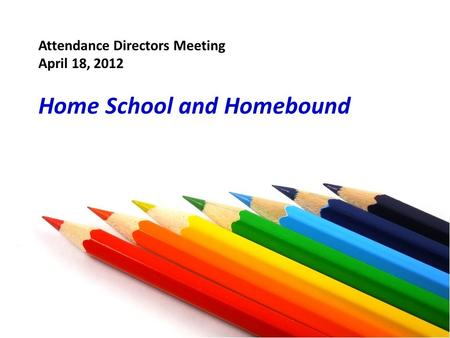 Attendance Directors Meeting April 18, 2012 Home School and Homebound.