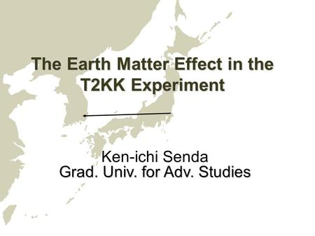 The Earth Matter Effect in the T2KK Experiment Ken-ichi Senda Grad. Univ. for Adv. Studies.