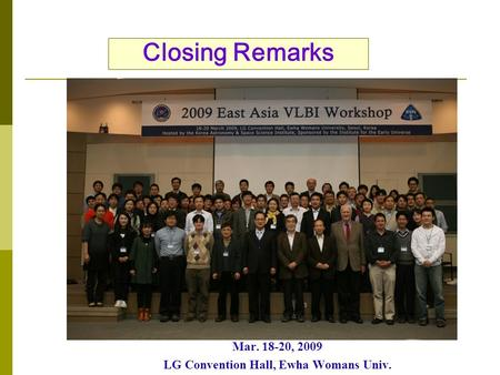 Closing Remarks Mar. 18-20, 2009 LG Convention Hall, Ewha Womans Univ.