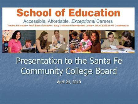 Presentation to the Santa Fe Community College Board April 29, 2010.