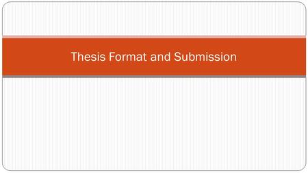 Thesis Format and Submission. Important Dates April 29 th – Submission of 'first draft' May 29 th – Thesis Defence June 12 th – Thesis Evaluation Report.