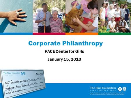 1 1 Corporate Philanthropy PACE Center for Girls January 15, 2010.