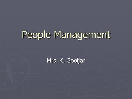 People Management Mrs. K. Gooljar. People in the process ► People are an organisation's most important assets. ► The tasks of a manager are essentially.